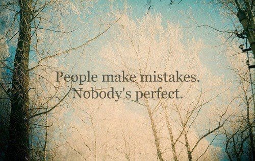 nobody's perfect = )