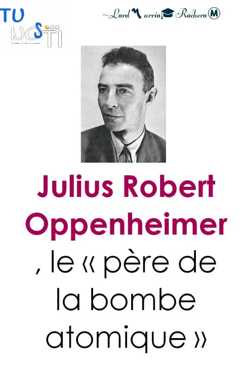 Julius OPPENHEIMER , le père de la bombe atomique