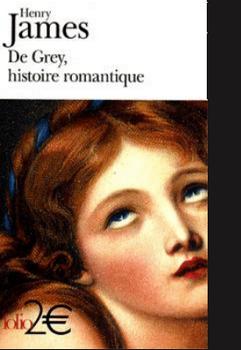 De Grey, Histoire Romantique - Henry James