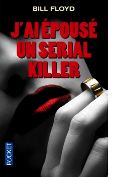 J'ai épousé un Serial-Killer - Bill Floyd