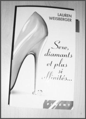 - Sexe, diamants et plus si affinités..., Lauren Weisberger -