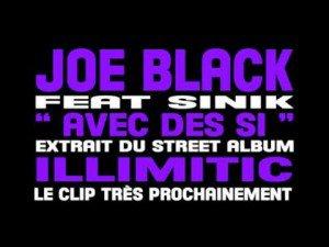 ILLIMITIC / JOE BLACK feat SINIK - AVEC DES SI (2012)