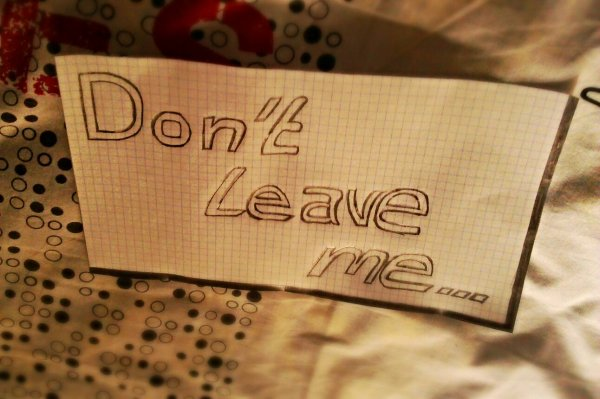 Don't leave me ...