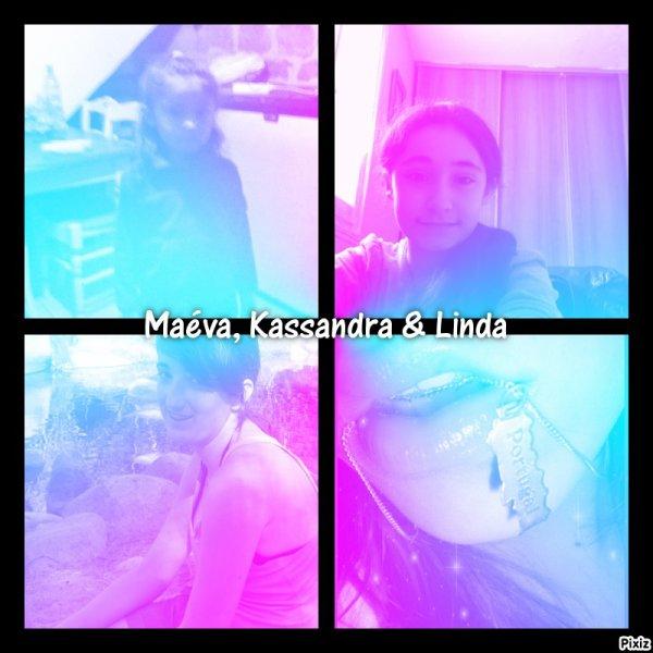 ~ Kassandra & Maéva & Linda ~ ! ♥♥