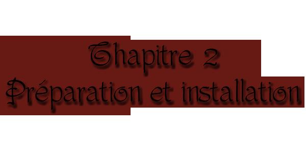 Chapitre 2 : Préparation et installation