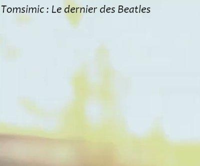 2/ Tomsimic : Le dernier des beatles