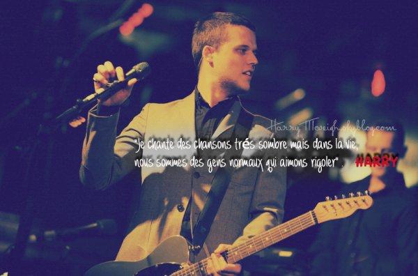 """""""J'aime chanter des chansons sombres mais dans la vie je suis tout à fait normal. En faite j'adore rigoler.""""  Posté le 21 décembre 2013 par HarryMcveigh.skyblog.com__________-"""