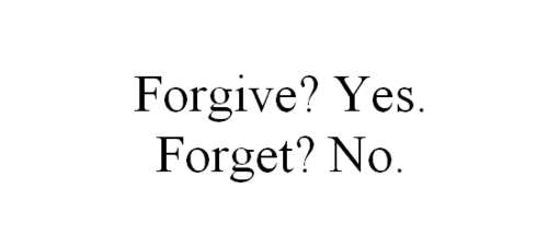 Forgive? Yes. Forget? No.