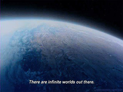 There an infinite worlds out there.
