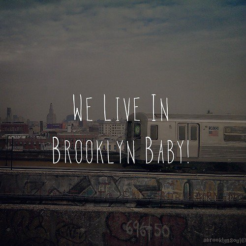We live in brooklyn baby!