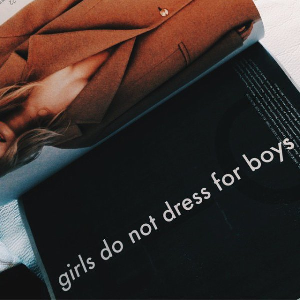 Girls do not dress for boys
