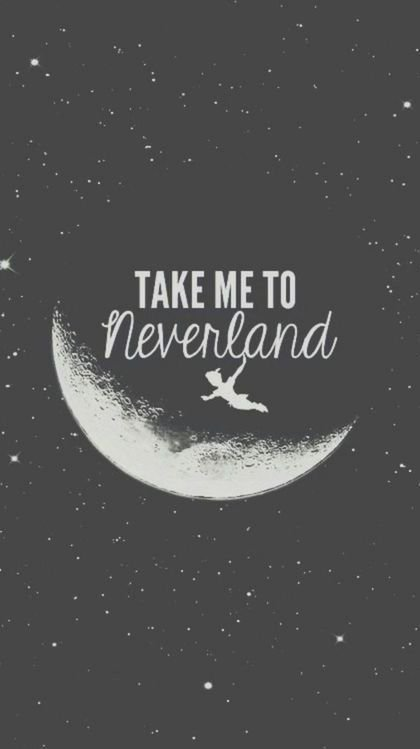 Take me to neverland.