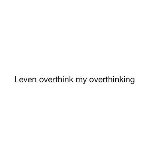 I even overthink my overthinking