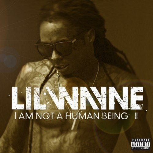 I Am Not a Human Being II / Lil Wayne & Drake & Future - Bitches Love Me (2013)