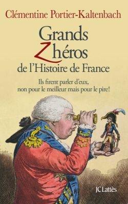 """Les Grands Z""""héros"""" de L'histoire de France (Clémentine Portier-Kaltenbach)"""