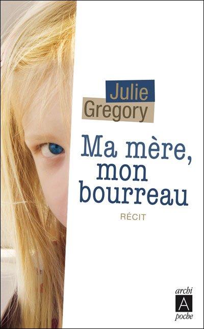 Ma Mère, Mon Bourreau (Julie Gregory)