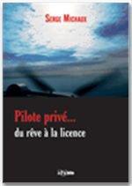 Pilote Privé... Du Rêve à La Licence (Serge Michaux)