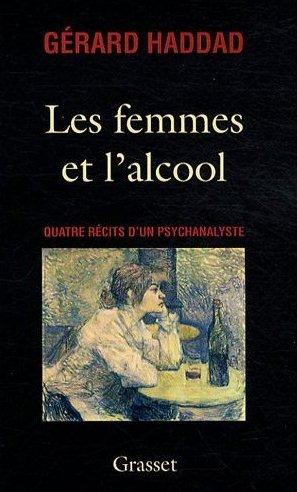 Les Femmes & l'Alcool : Quatre Récits D'un Psychanalyste (Gérard Haddad)