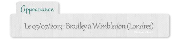 | Appearance - 05.07 : Bradley était à Wimbledon
