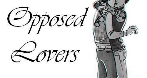 Opposed Lovers.   Bienvenue.