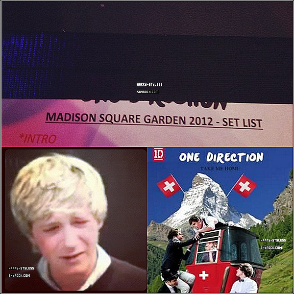 """__ 29/11/12 : Sur twitter, le groupe et harry ont poster trois nouvelles photos. Celle de Harry représente le haut de la Setlist des chansons pour leur concert au Madison Square Garden et l'autre où on voit Niall. Puis celle postée par le groupe est la pochette de leur album """"Take Me Home"""", version Suisse.."""