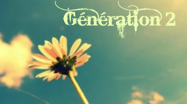 Génération 2 :)