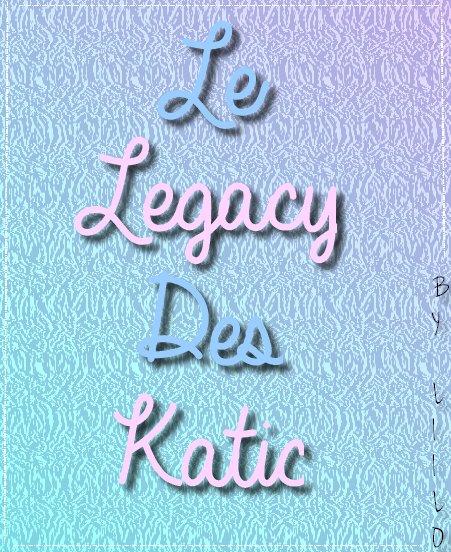 Le legacy des katic :)