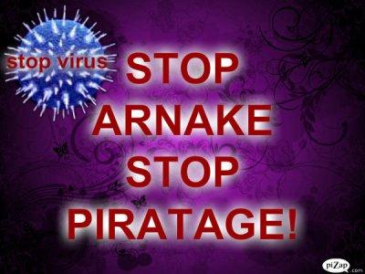 ALERTE  STOP >>ARNAKE>STOP>>PIRATAGE>STOP>>VIRUS!