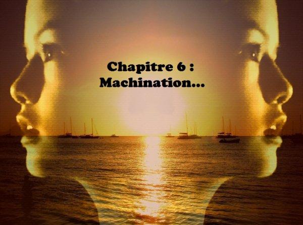 Tome 2 : Sixième chapitre : Machination...