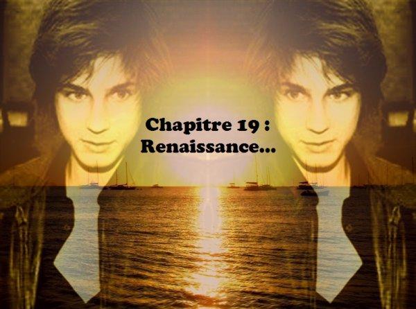 Tome 2 : Dix-neuvième chapitre : Renaissance...