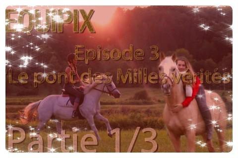 """Episode 3 : """"Le pont des Milles Vérités"""" Saison 1 Equipix"""