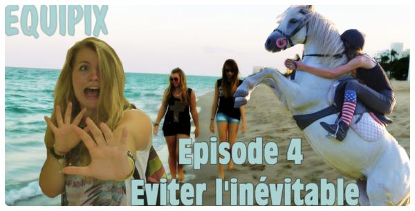 """Episode 4 : """"Eviter l'inévitable"""" Saison 1 Equipix"""