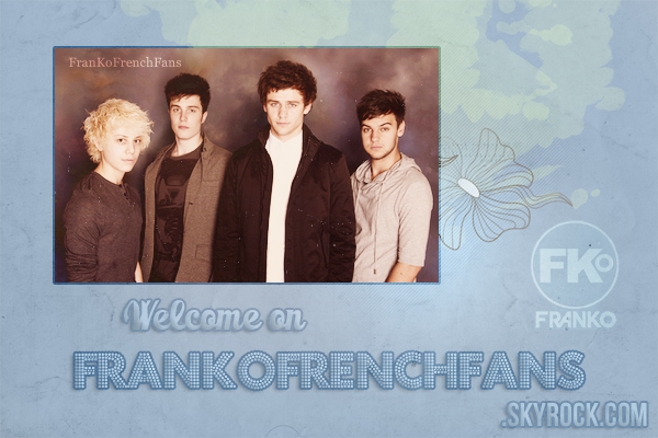 + Welcome on_______________________________FRANKOFRENCHFANS.SKYROCK.COM