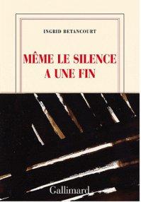 """"""" Même le silence a une fin """" d'Ingrid Bétancourt ★★★★★"""