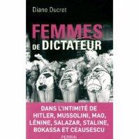 """"""" Femmes de Dictateur """" de Diane Ducret ★★★★"""
