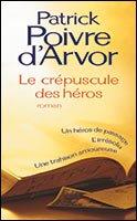 """"""" Le crépuscule des héros """" de Patrick Poivre d'Arvor ★★★"""
