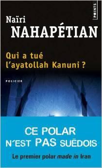 """"""" Qui a tué l'ayatollah Kanuni """" de Naïri Nahapétian ★★★"""