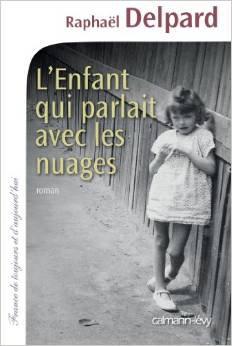 """"""" L'enfant qui parlait avec les nuages """" de Raphaël Delpard ★★★"""