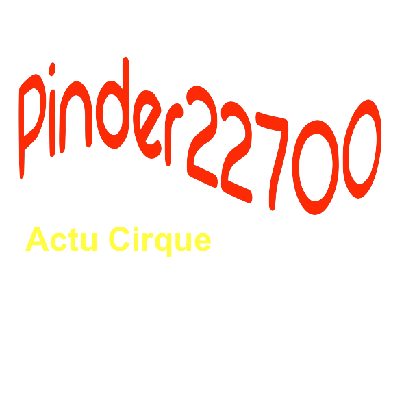 pinder22700, c'est aussi l'actu du cirque partout en France et en Bretagne