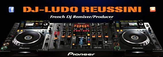 Welcome To The World Of # Ludo Reussini #           => FRENCH Dj Remixer/Producer