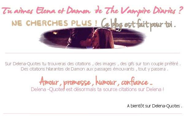 """Ici tes plus belles citations sur ce magnifique """" couple """" que forment Elena et Damon : Delena ♥"""