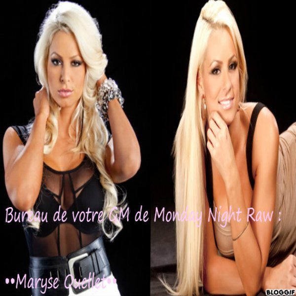 Bureau de votre GM de Monday Night Raw :  ••Maryse Ouellet••