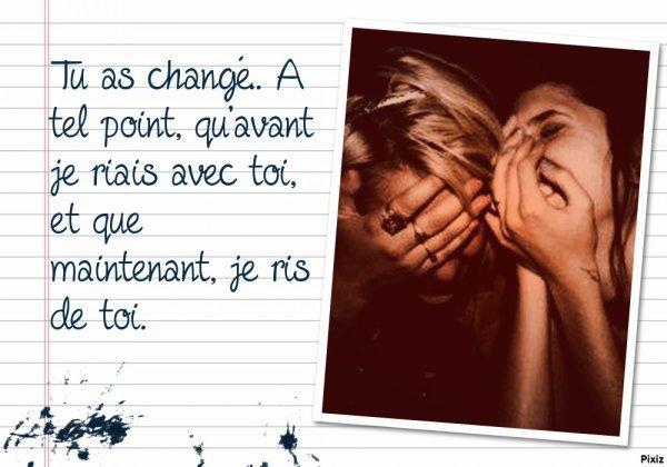 Tu as changé ....
