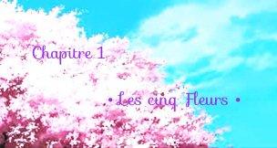 Rebelles ~ Chapitre 1er •Les cinq Fleurs•