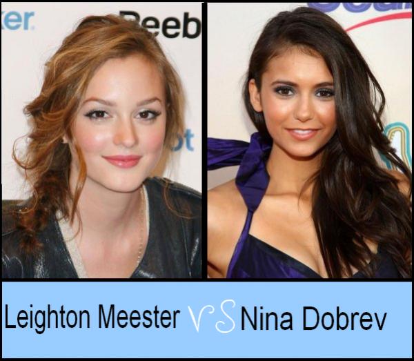 Leighton Meester VS Nina Dobrev