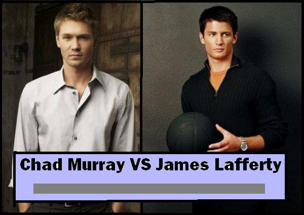 Chad Michael Murray VS James Lafferty