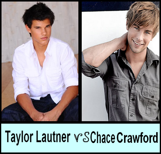 Taylor Lautner VS Chace Crawford