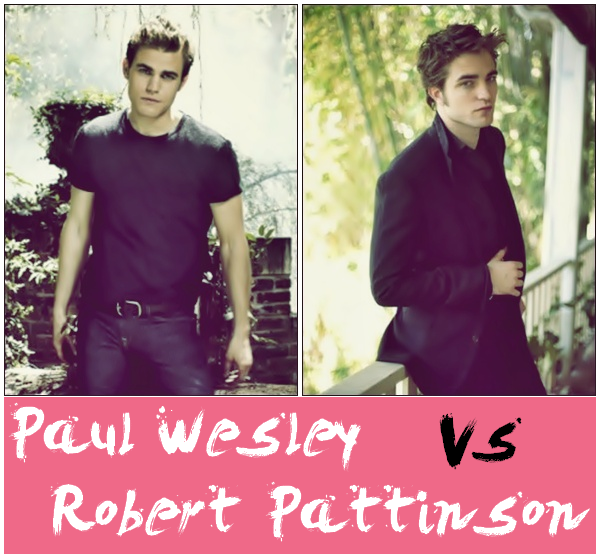 Paul Wesley VS Robert Pattinson