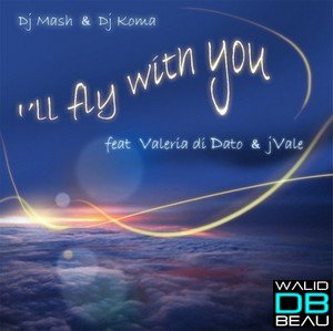 dj mash and dj koma ft valeria di dato and j vale  / ill fly with you (vocal mix) (2011)