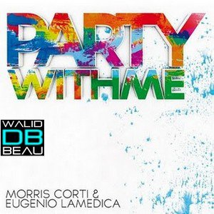 morris corti and eugenio lamedica  / party with me (original extended mix) (2011)